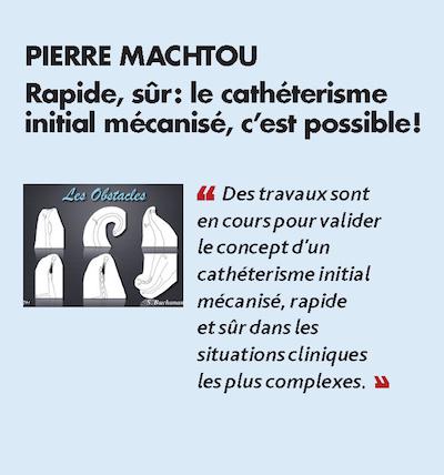 Thème n°3 par PIERRE MACHTOU > Rapide, sûr : le cathéterisme initial mécanisé, c'est possible !
