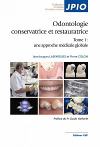 Odontologie conservatrice et restauratrice - Tome 1 : une approche médicale globale